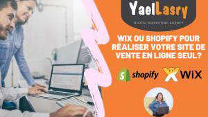 WIX OU SHOPIFY POUR Réaliser votre site de vente en ligne seul